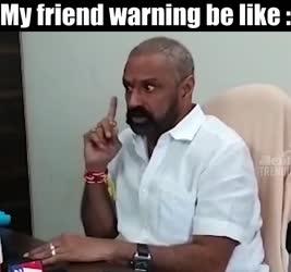 My friend warning be like